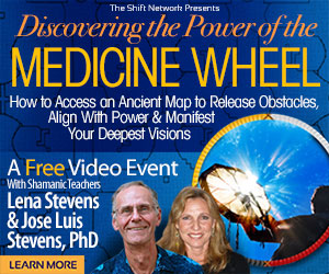 Disover the Power of the Medicine Wheel with Lena & Jose Stevens: FREE from the ShiftNetwork 4 Disover the Power of the Medicine Wheel with Lena & Jose Stevens: FREE from the ShiftNetwork