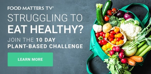 The 10  Day Plant-Based Challenge-FREE from  Food Matters TV 1 The 10  Day Plant-Based Challenge-FREE from  Food Matters TV