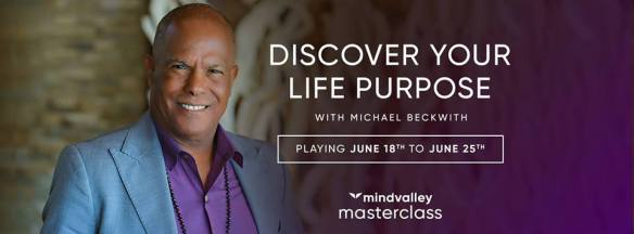 'Discover your Life Purpose' Masterclass with Dr. Michael Beckwith: FREE from Mindvalley 1 'Discover your Life Purpose' Masterclass with Dr. Michael Beckwith: FREE from Mindvalley