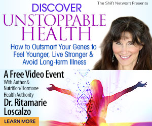 Discover Unstoppable Health with Dr Ritamarie Loscalzo: FREE from the Shift Network 4 Discover Unstoppable Health with Dr Ritamarie Loscalzo: FREE from the Shift Network