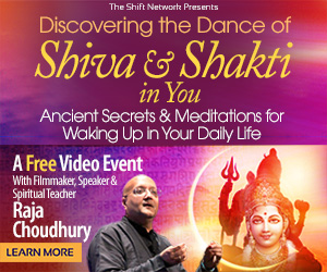 Disovering the Dance of Shakti & Shiva: with Raja Choudhury FREE from the ShiftNetwork 1 Disovering the Dance of Shakti & Shiva: with Raja Choudhury FREE from the ShiftNetwork