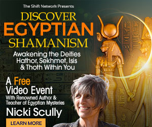 Discover Egyptian Shamanism: FREE with Nicki Scully from The Shift Network 1 Discover Egyptian Shamanism: FREE with Nicki Scully from The Shift Network
