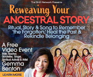 Re-weaving Your Ancestral Story: FREE with Gemma Benton from The Shift Network 1 Re-weaving Your Ancestral Story: FREE with Gemma Benton from The Shift Network