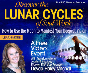 Discover the Lunar Cycles of Soul Work: FREE with Devaa Mitchell  from The Shift Network 1 Discover the Lunar Cycles of Soul Work: FREE with Devaa Mitchell  from The Shift Network