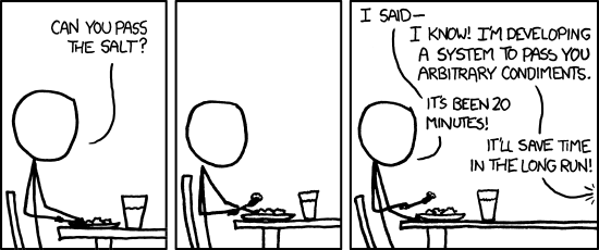 A three-panel comic strip. First panel is a stick figure at a dinner table asking to pass the salt. Second panel is the same figure with no dialogue. Third panel is another figure saying he's building a system to pass the condiments and that it will save time in the long run. First figure says it's already been 20 minutes.
