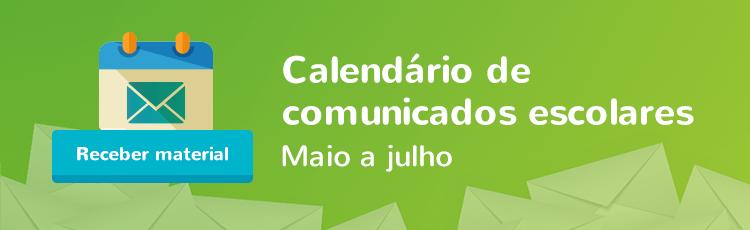 Baixe o material: Calendário Comunicados escolares - Maio a Julho