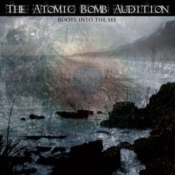 The Atomic Bomb Audition - Roots Into the See  cover