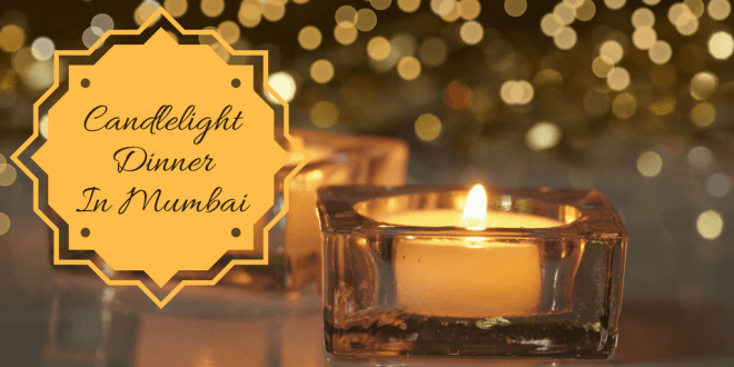 Top 10 Candle Light Dinners In Mumbai To Gift Your Employees