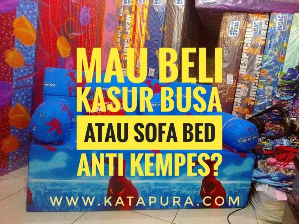 Tips memilih kasur busa dan sofa bed anti kempes