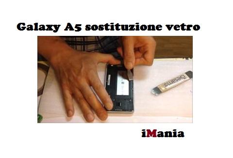 galaxy a5 sostituzione vetro touch screen imania tutorial