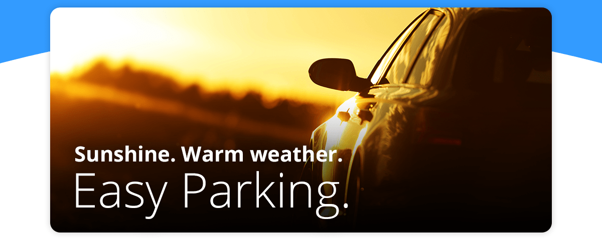 Sunshine. Warm Weather. Easy Parking.