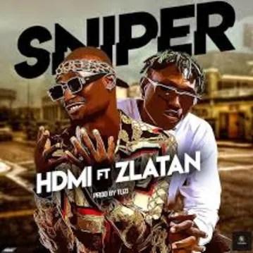 Music] HDMI Ft. Zlatan - Sniper » Naijaloaded