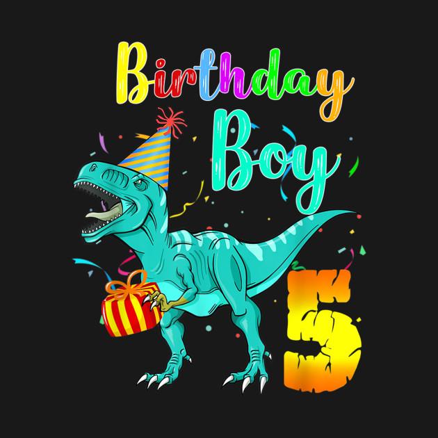 Kids 5 Year Old Shirt 5th Birthday Boy T Rex Dinosaur Shirt Dinosaur Kids T Shirt Teepublic