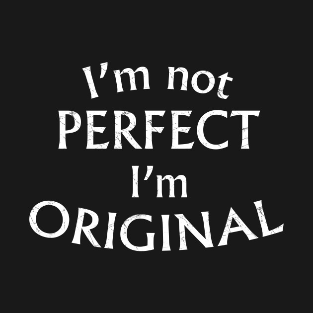 Im Not Perfect Im Original T Shirt Im Not Perfect Shirt