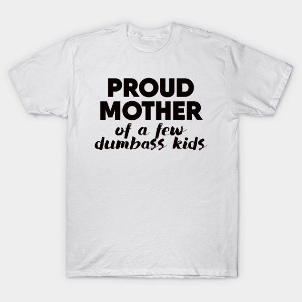 Proud Mother - Mothers Day - T-Shirt | TeePublic