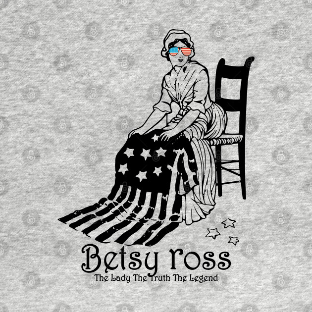 Betsy Ross The Lady The Truth The Legend Betsy Ross Kids T Shirt Teepublic