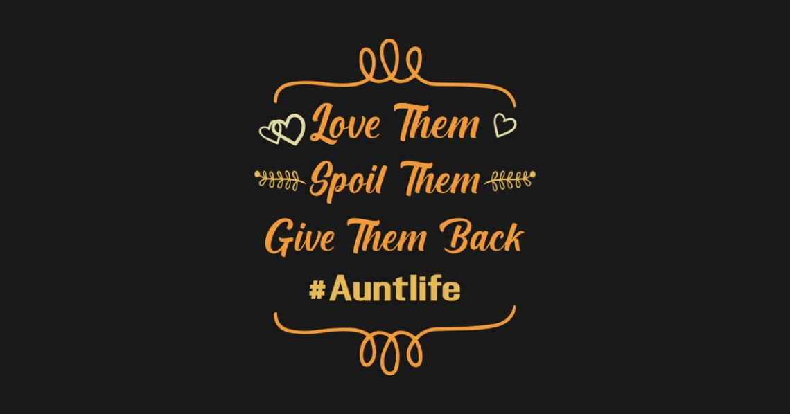 Download Love Them Spoil Them Give Them Back Auntlife Shirt, Aunt ...