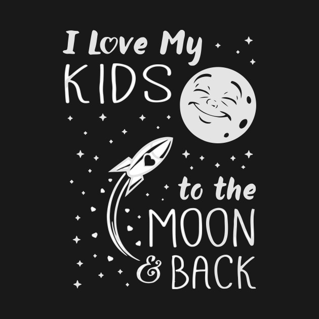Download I Love My Kid To The Moon And Back T Shirt - I Love My Kid ...