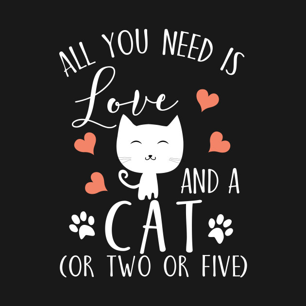 Download All you need is love and a cat (or two or five) - Funny ...