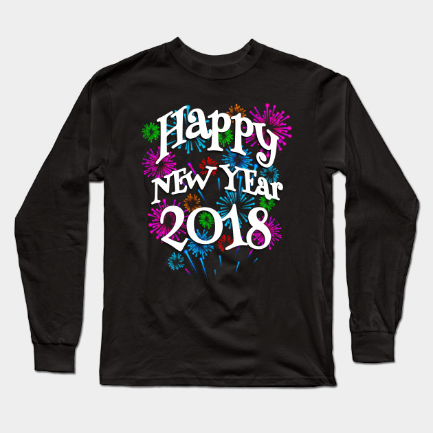 Happy New Year 2018 Fireworks   New Years   Long Sleeve T Shirt     1330017 1