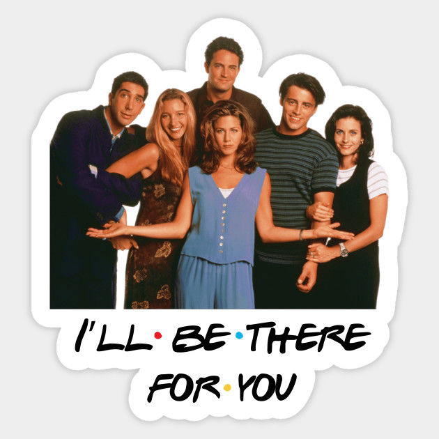 Image result for i'll be there for you friends
