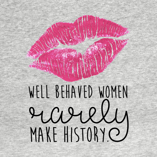 Image result for well behaved woman never make history