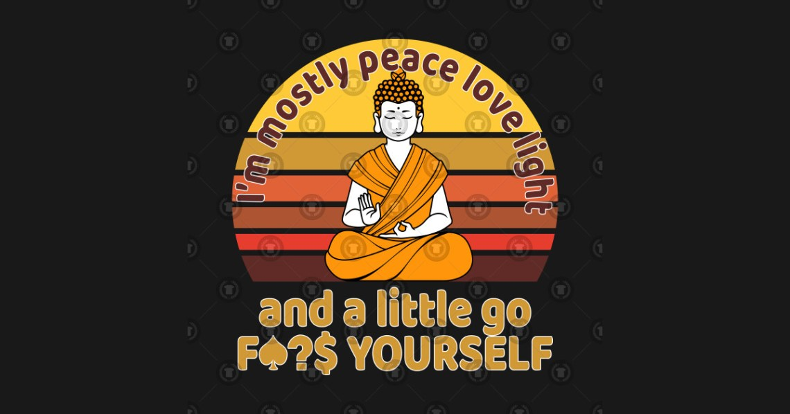 Download I'm Mostly Peace Love Light and a little go Yoga Yourself ...