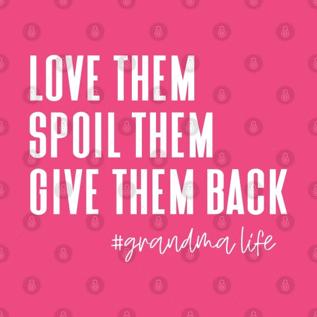 Download love them spoil them give them back, grandma - Grandma ...