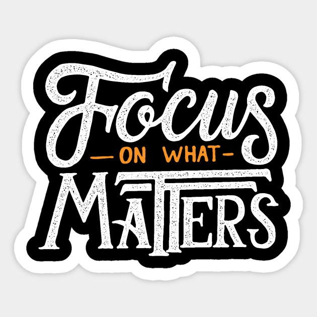 Focus On What Matters - Motivational - Sticker | TeePublic