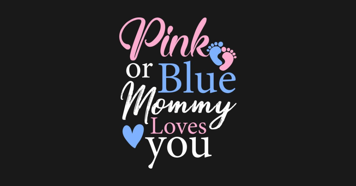 Download Pink Or Blue Mommy Loves You Funny Baby Gender Reveal Mom ...