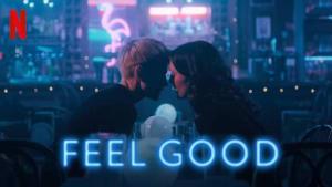 Feel Good - Netflix TV Shows shared by Thinkingfunda