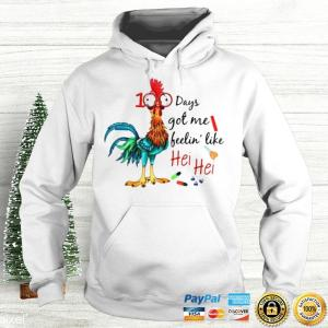 100 Days Got Me Feelin Like Hei Hei Shirt Hoodie