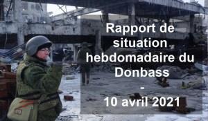 Rapport de situation hebdomadaire du Donbass (Vidéo) – 10 avril 2021