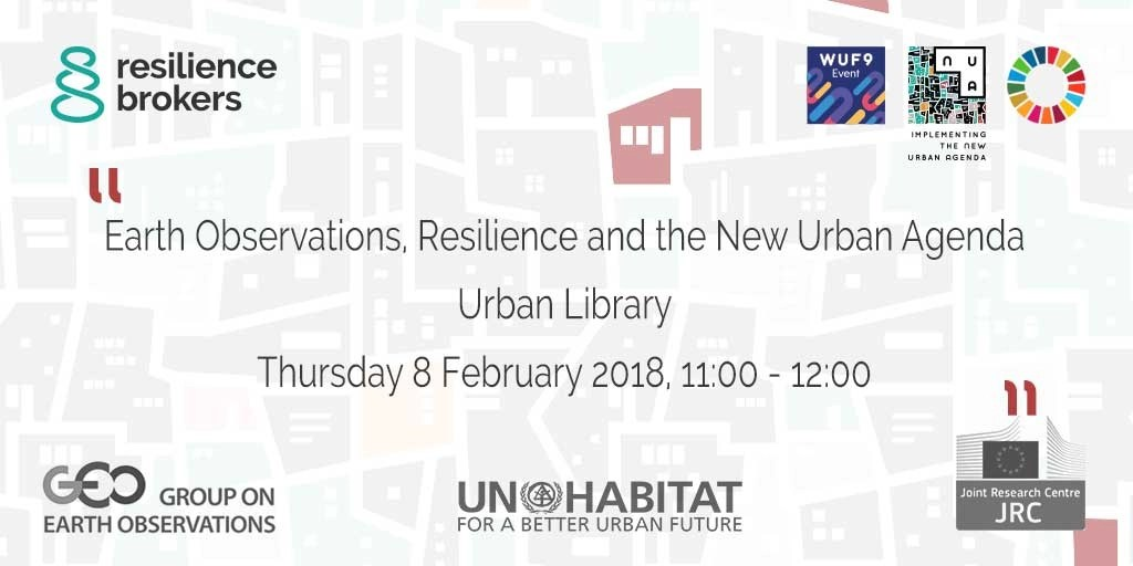 Earth Observations, Resilience and the New Urban Agenda Urban Library Thursday 8 February 2018, 11:00 - 12:00