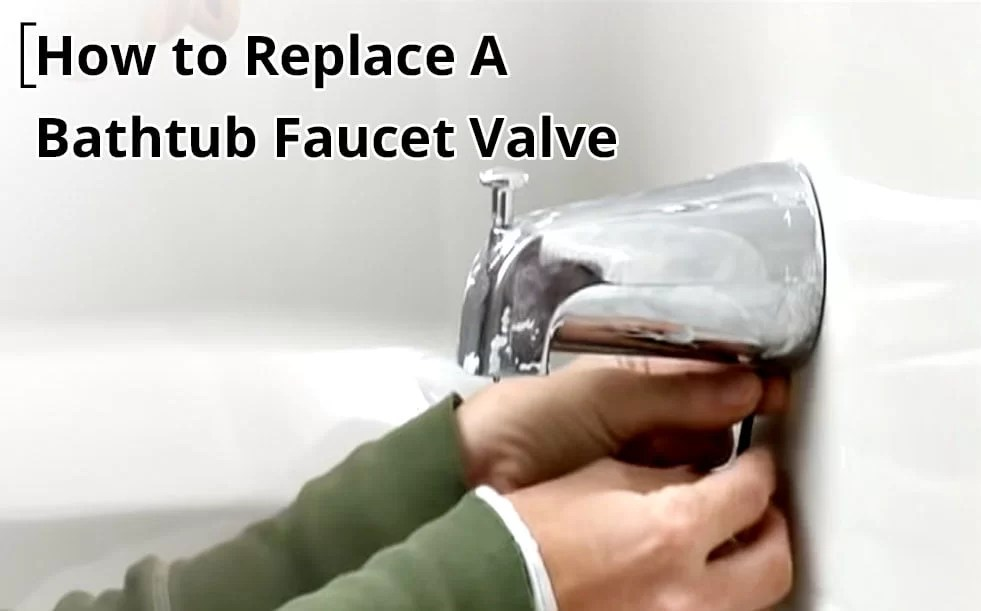 How to Replace a Bathtub Faucet Valve
