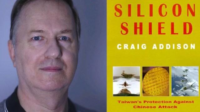 "Craig Addison es el autor de ""Silicon Shield: Taiwan's Protection Against Chinese Attack"""