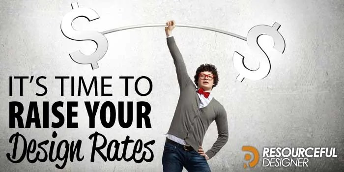 It's Time To Raise Your Design Rates