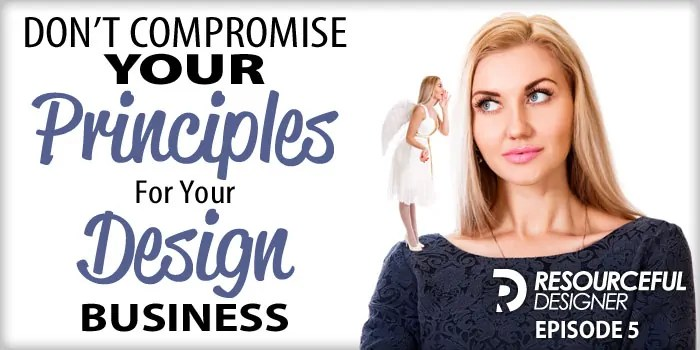 Don't Compromise Your Principles For Your Design Business-RD005