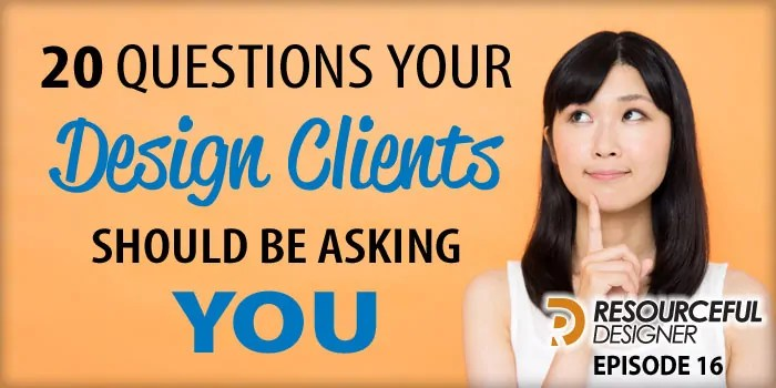 20 Questions Your Design Clients Should Be Asking You – RD016
