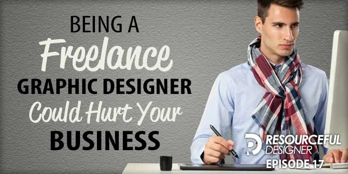 Being A Freelance Graphic Designer Could Hurt Your Business – RD017