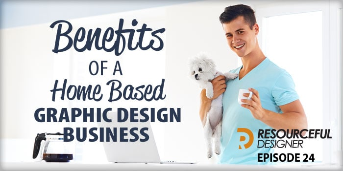 Benefits of a Home Based Graphic Design Business – RD024