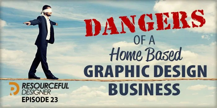 Dangers of a Home Based Graphic Design Business – RD023