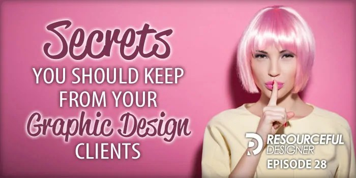 Secrets You Should Keep From Your Graphic Design Clients – RD028