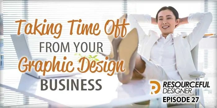 Taking Time Off From Your Graphic Design Business – RD027