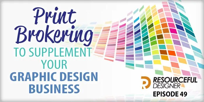 Print Brokering To Supplement Your Graphic Design Business – RD049