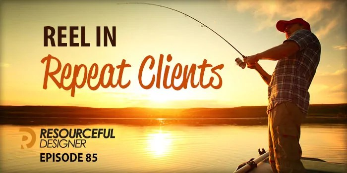 Reel In Repeat Clients – RD085