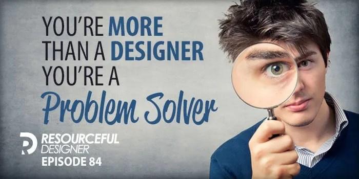 You're More Than A Designer, You're A Problem Solver – RD084
