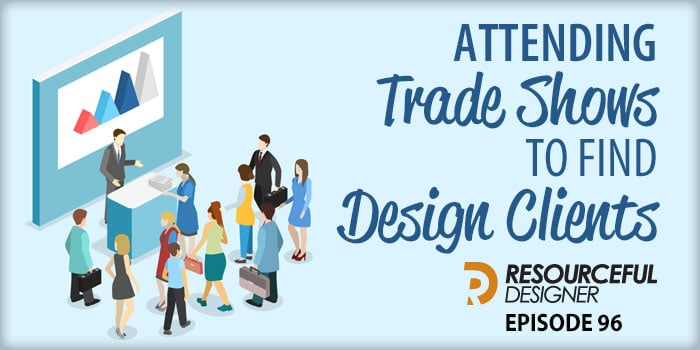 Attending Trade Shows To Find Design Clients – RD096