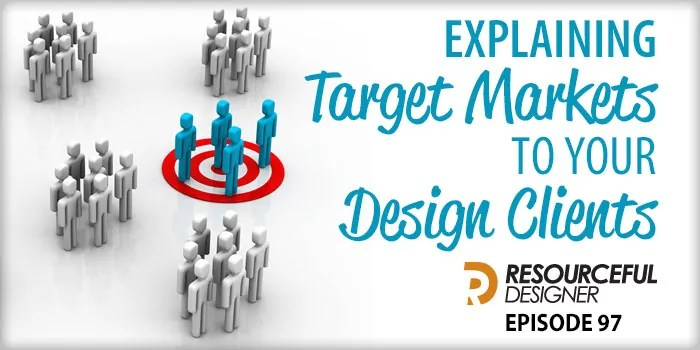 Explaining Target Markets To Your Design Clients – RD097