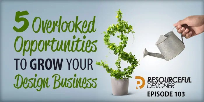 5 Overlooked Opportunities To Grow Your Design Business – RD103